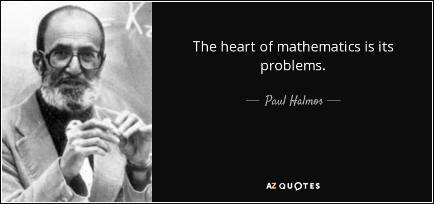 The heart of mathematics is its problems. - Paul Halmos