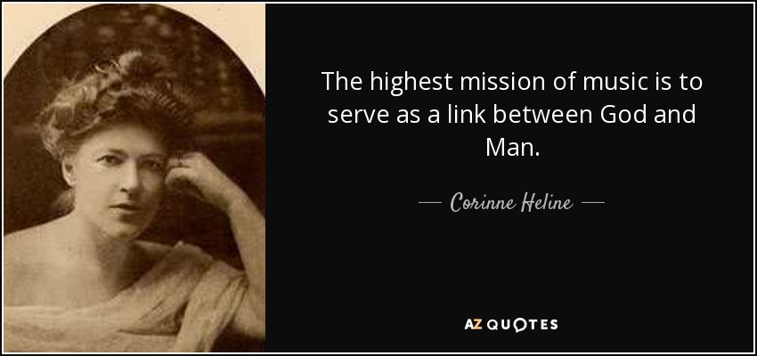 The highest mission of music is to serve as a link between God and Man. - Corinne Heline