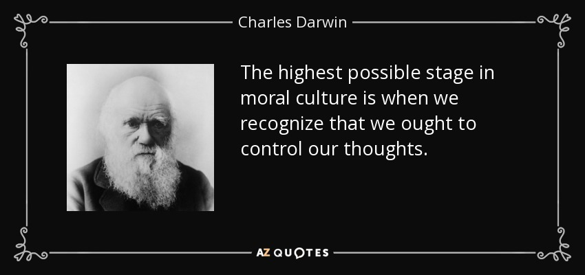 The highest possible stage in moral culture is when we recognize that we ought to control our thoughts. - Charles Darwin