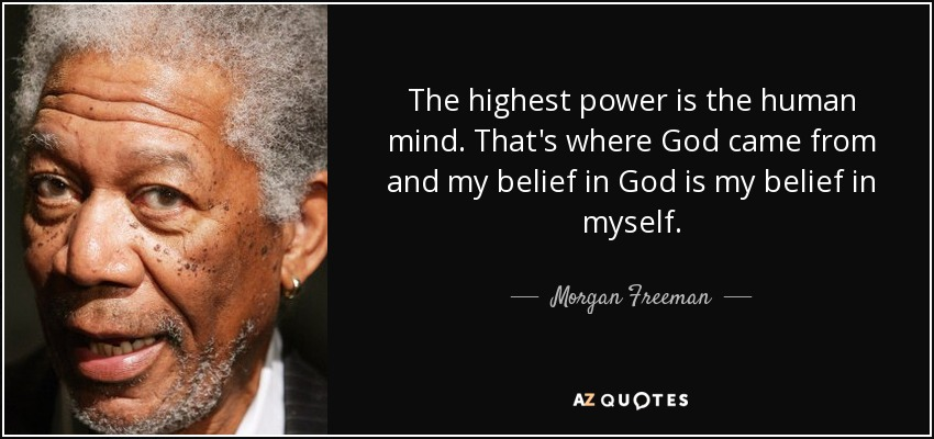 Morgan Freeman Quote The Highest Power Is The Human Mind Thats