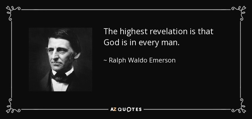 The highest revelation is that God is in every man. - Ralph Waldo Emerson