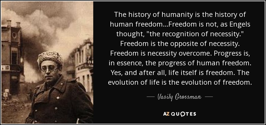 The history of humanity is the history of human freedom...Freedom is not, as Engels thought,