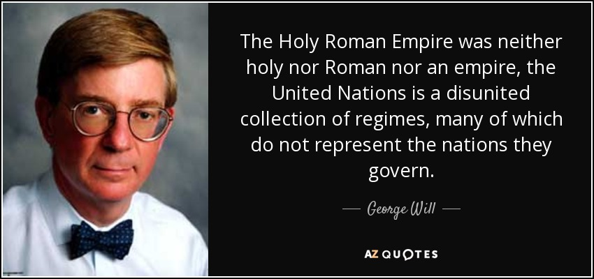 George Will quote: The Holy Roman Empire was neither holy