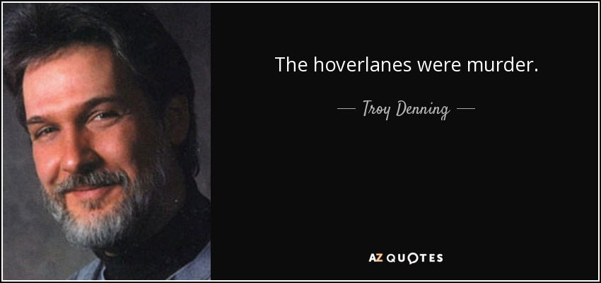 The hoverlanes were murder. - Troy Denning