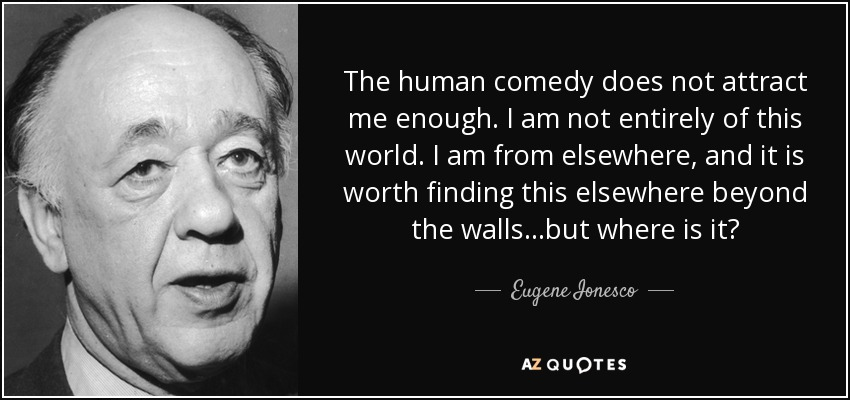 Eugene Ionesco Quote The Human Comedy Does Not Attract Me Enough I