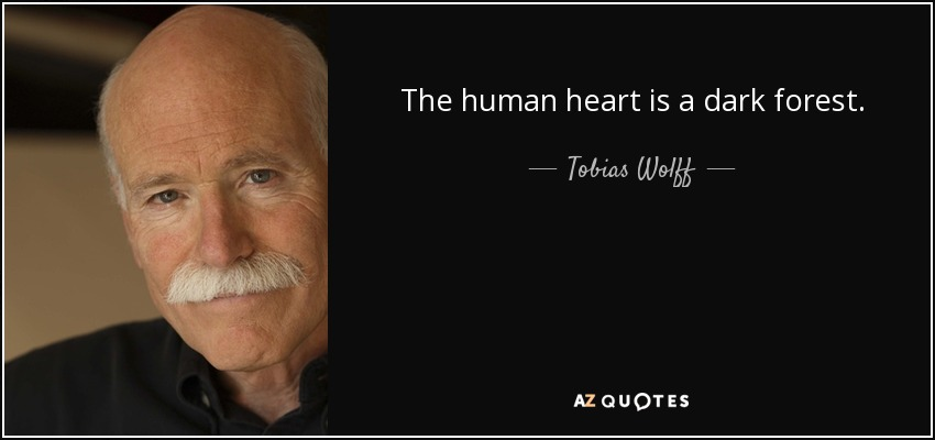 The human heart is a dark forest. - Tobias Wolff