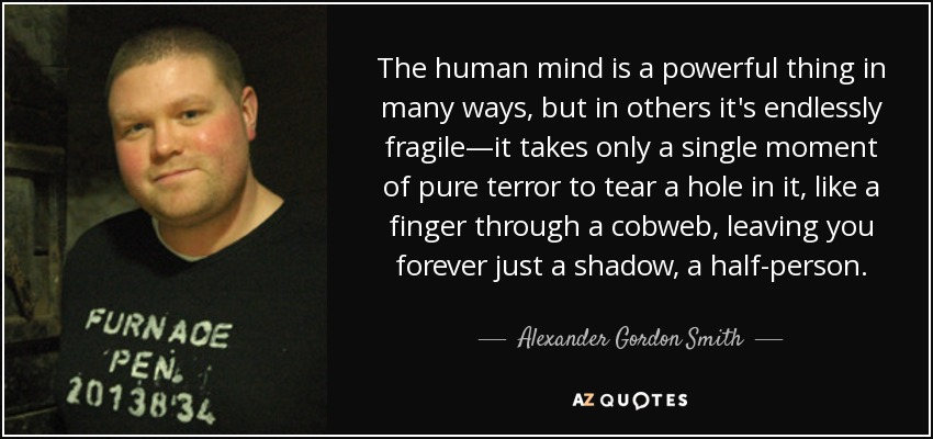 Alexander Gordon Smith Quote The Human Mind Is A Powerful Thing In