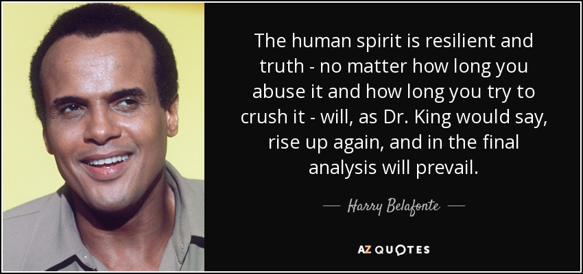 Harry Belafonte Quote The Human Spirit Is Resilient And Truth No
