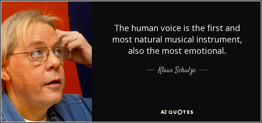 The human voice is the first and most natural musical instrument, also the most emotional. - Klaus Schulze