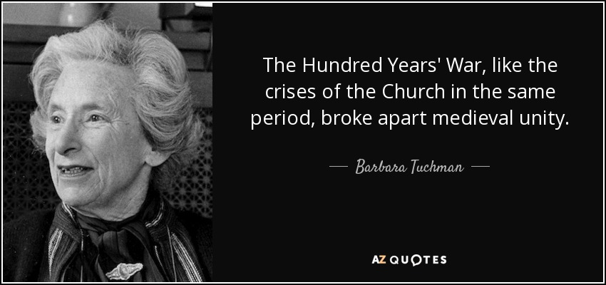 Barbara Tuchman Quote The Hundred Years War Like The Crises Of