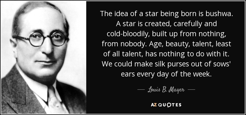 Louis B. Mayer Quote: The Idea Of A Star Being Born Is