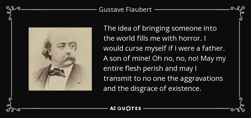 Gustave Flaubert quote: The idea of bringing someone into the world