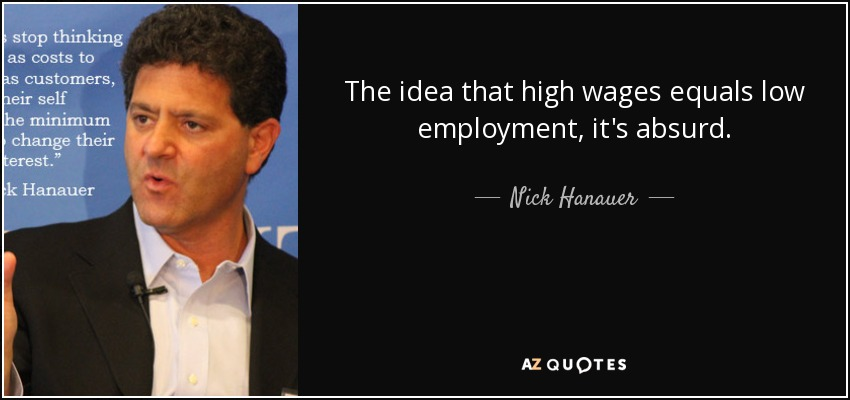 The idea that high wages equals low employment, it's absurd. - Nick Hanauer