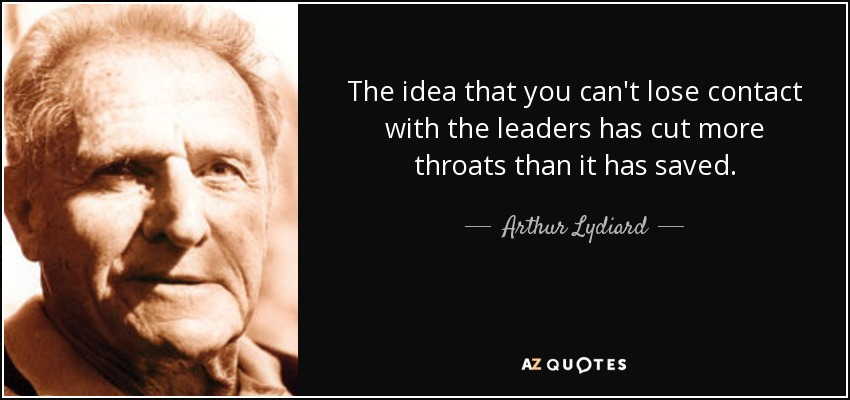 The idea that you can't lose contact with the leaders has cut more throats than it has saved. - Arthur Lydiard