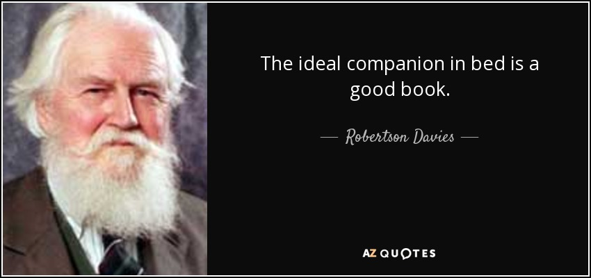 The ideal companion in bed is a good book. - Robertson Davies