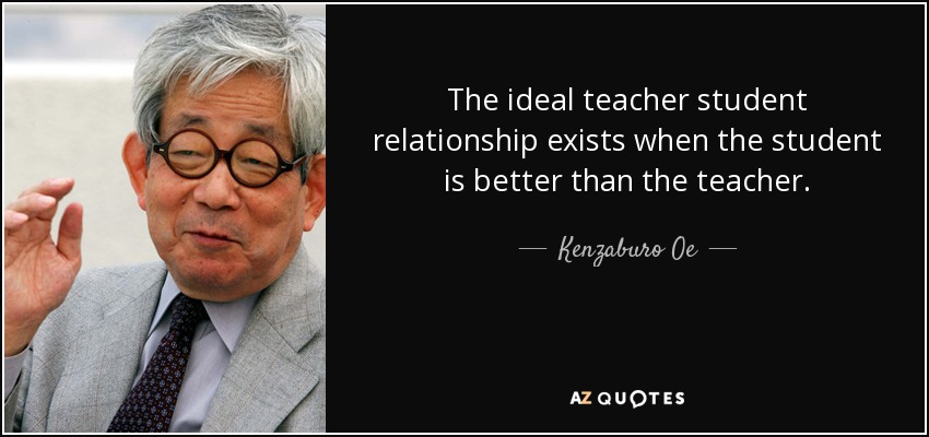 Kenzaburo Oe Quote The Ideal Teacher Student Relationship Exists