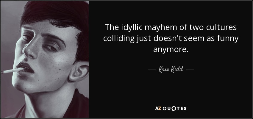 The idyllic mayhem of two cultures colliding just doesn't seem as funny anymore. - Kris Kidd