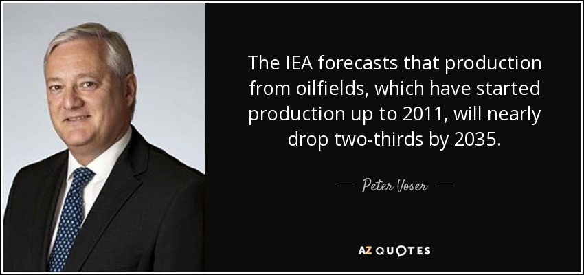 The IEA forecasts that production from oilfields, which have started production up to 2011, will nearly drop two-thirds by 2035. - Peter Voser