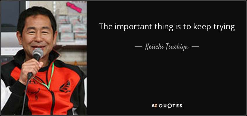 The important thing is to keep trying - Keiichi Tsuchiya