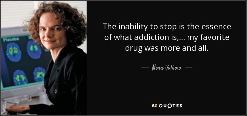 nora volkow Dr nora volkow, director of the national institute on drug abuse, has studied the neural pathways of addiction and believes that we've got to protect our brains much of her research and advocacy.