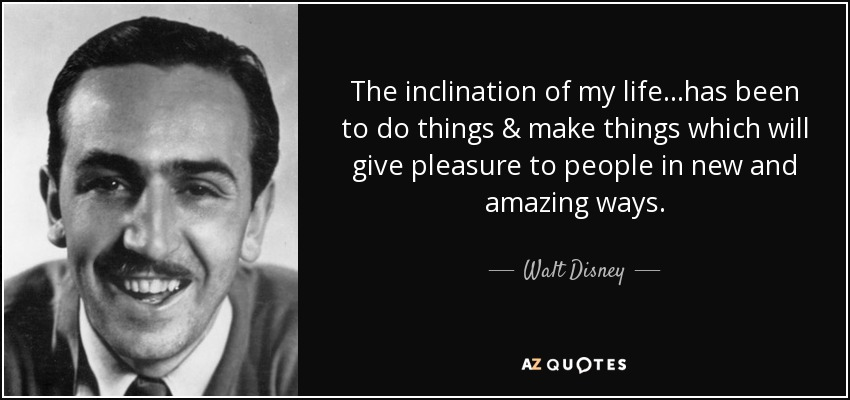 Walt Disney quote The inclination of my life has been to