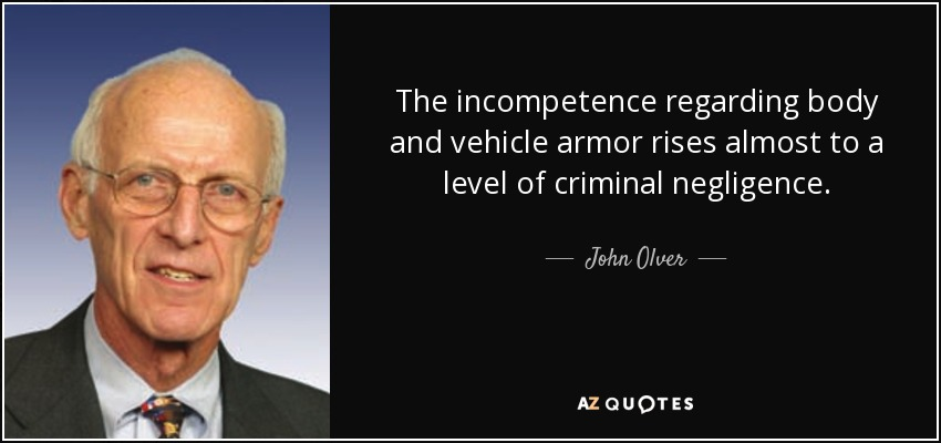 The incompetence regarding body and vehicle armor rises almost to a level of criminal negligence. - John Olver