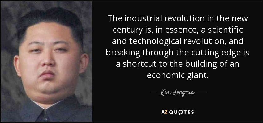 Kim Jong Un Quote The Industrial Revolution In The New Century Is
