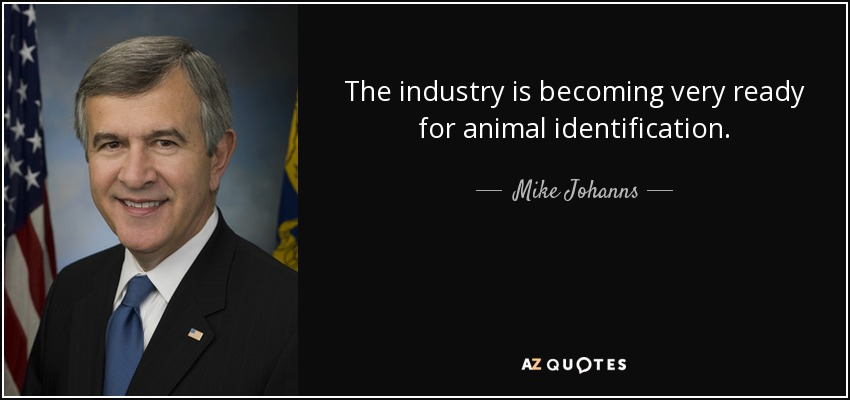 The industry is becoming very ready for animal identification. - Mike Johanns