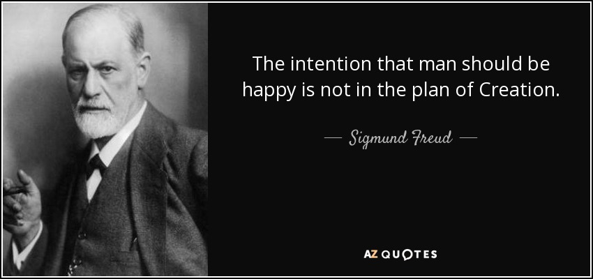 The intention that man should be happy is not in the plan of Creation. - Sigmund Freud