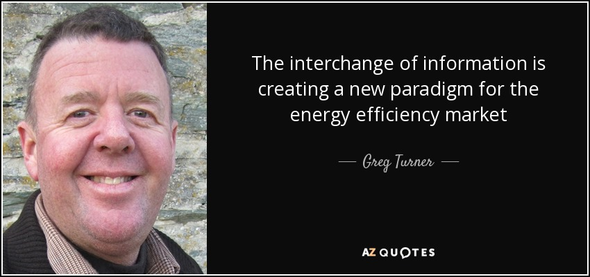 The interchange of information is creating a new paradigm for the energy efficiency market - Greg Turner