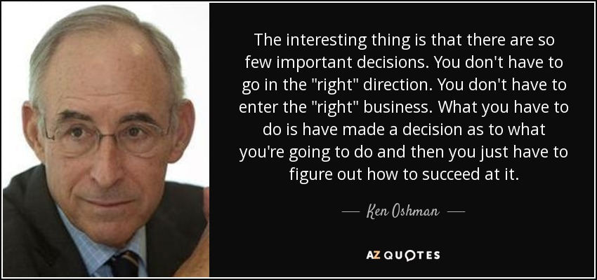 The interesting thing is that there are so few important decisions. You don't have to go in the