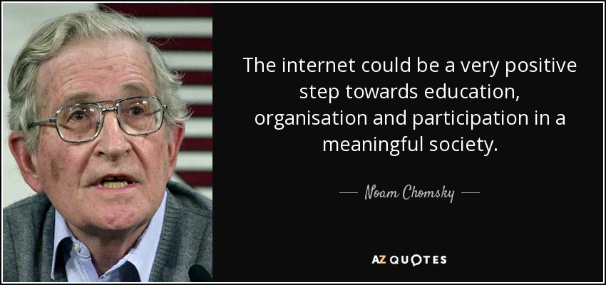 Noam Chomsky Quote The Internet Could Be A Very Positive Step Cool Internet Quotes