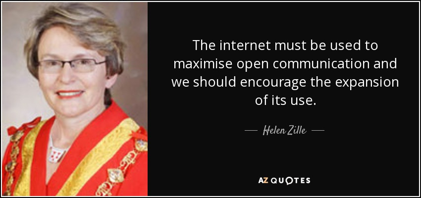The internet must be used to maximise open communication and we should encourage the expansion of its use. - Helen Zille