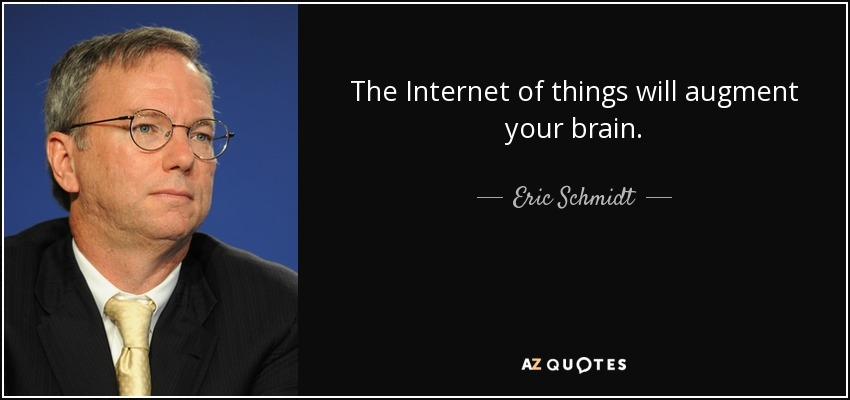 Internet Quotes Prepossessing Eric Schmidt Quote The Internet Of Things Will Augment Your Brain.
