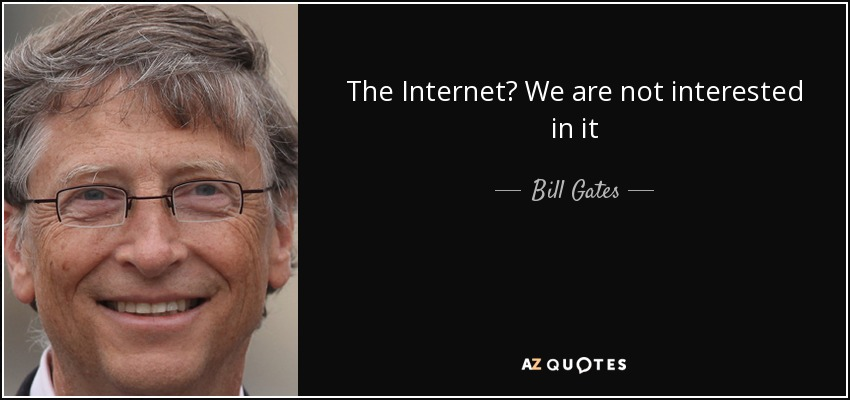 The Internet? We are not interested in it - Bill Gates