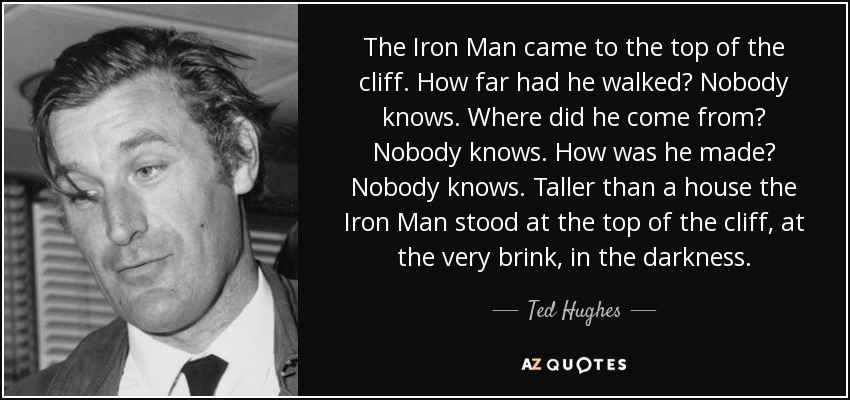Ted Hughes quote: The Iron Man came to the top of the cliff...