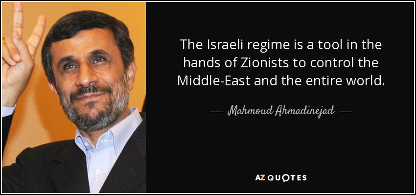 The Israeli regime is a tool in the hands of Zionists to control the Middle-East and the entire world. - Mahmoud Ahmadinejad