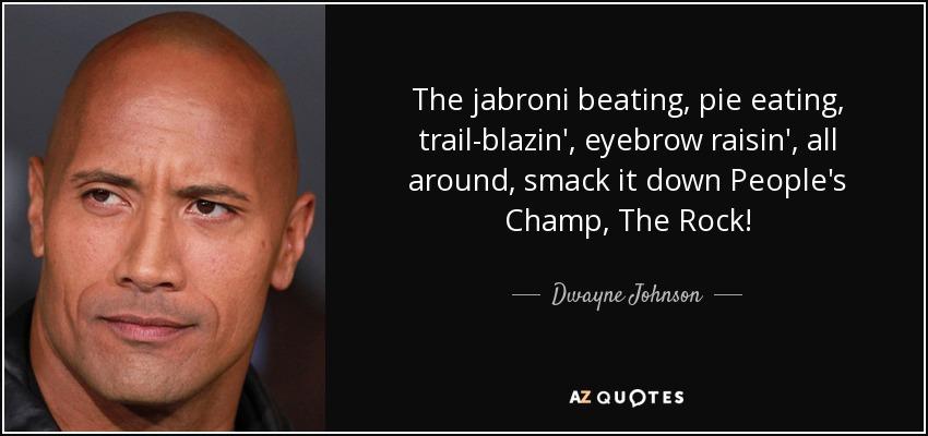 Dwayne Johnson Quote The Jabroni Beating Pie Eating Trail Blazin