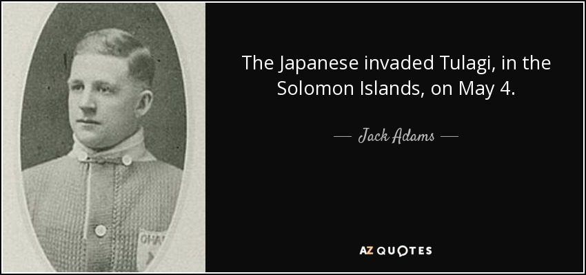 The Japanese invaded Tulagi, in the Solomon Islands, on May 4. - Jack Adams