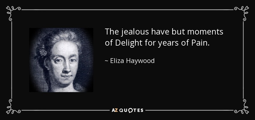 The jealous have but moments of Delight for years of Pain. - Eliza Haywood