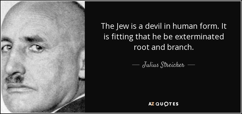 Julius Streicher quote: The Jew is a devil in human form. It is...