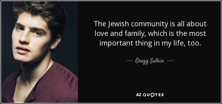 Jewish Love Quotes Interesting Gregg Sulkin Quote The Jewish Community Is All About Love And