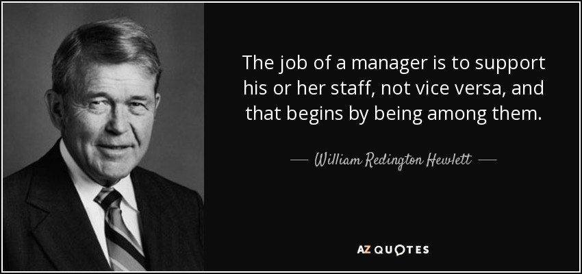 William Redington Hewlett Quote The Job Of A Manager Is To Support