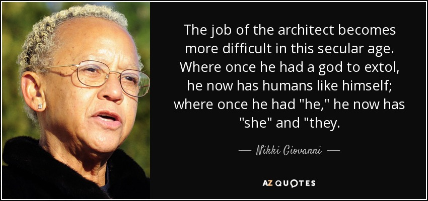 The job of the architect becomes more difficult in this secular age. Where once he had a god to extol, he now has humans like himself; where once he had