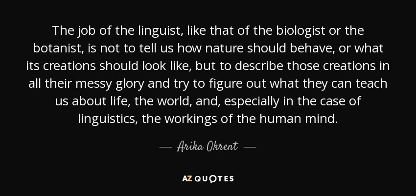 Arika Okrent Quote The Job Of The Linguist Like That Of The