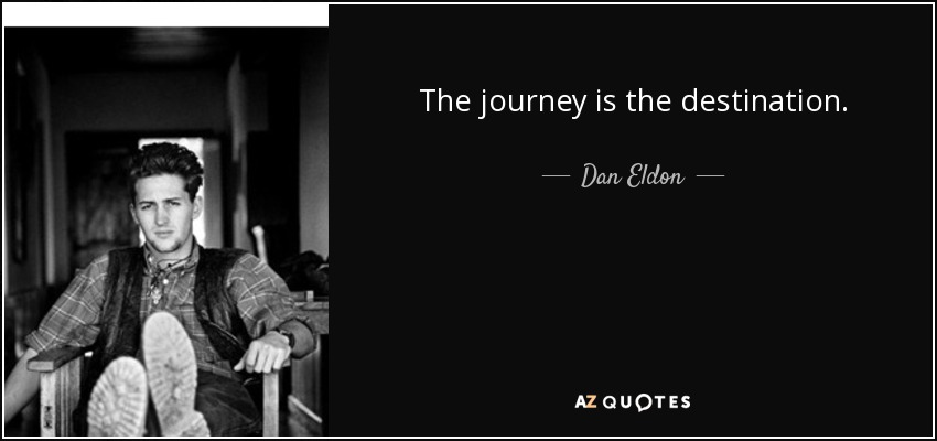 quote-the-journey-is-the-destination-dan