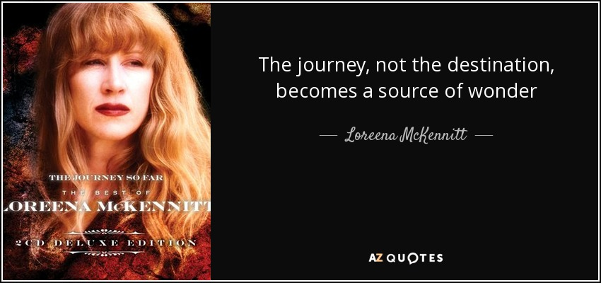 The journey, not the destination, becomes a source of wonder - Loreena McKennitt