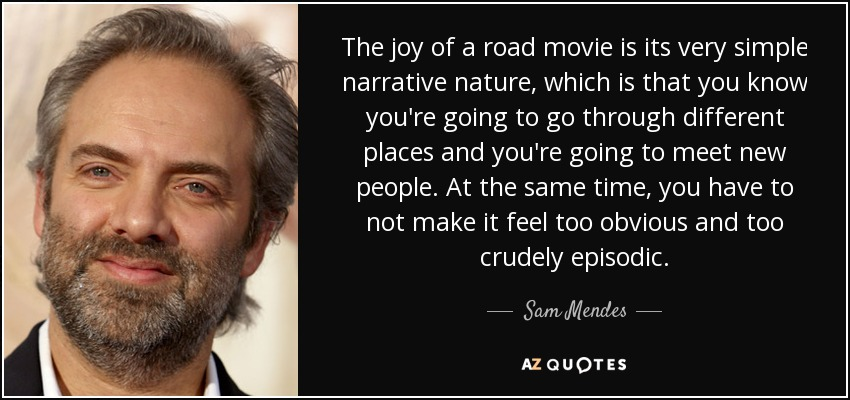 Sam Mendes Quote The Joy Of A Road Movie Is Its Very Simple