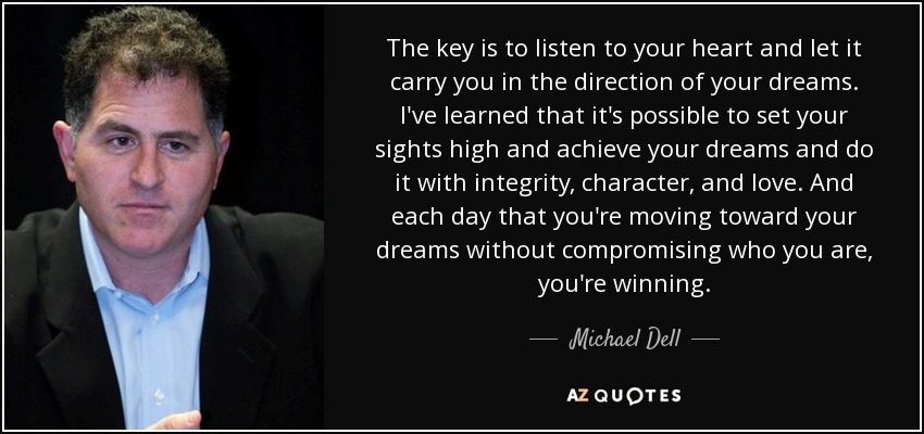 Michael Dell Quote The Key Is To Listen To Your Heart And Let