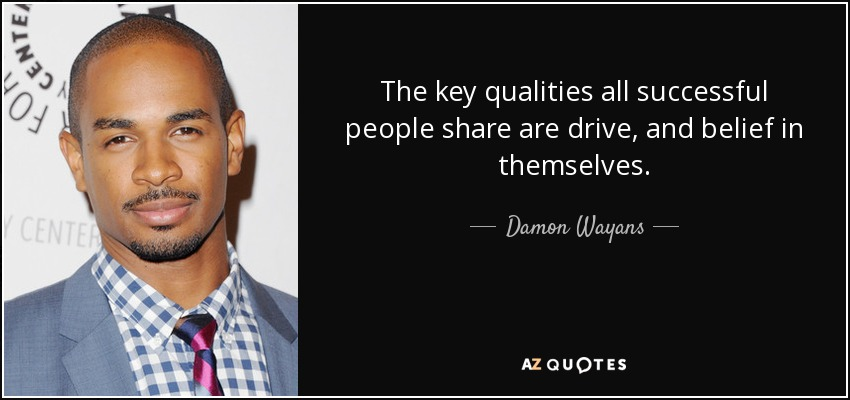 The key qualities all successful people share are drive, and belief in themselves. - Damon Wayans, Jr.